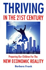 Thriving in the 21st Century Preparing Our Children for the New Economic Reality