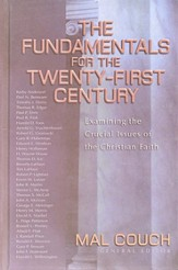 The Fundamentals for the Twenty-First Century: Examining the Crucial Issues of the Christian Faith