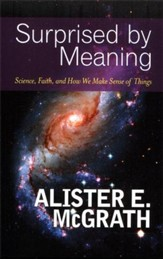Surprised by Meaning: Science, Faith, and How We Make Sense of Things