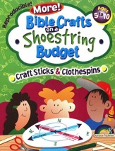 More! Bible Crafts on a Shoestring Budget: Craftsticks &  Clothespins