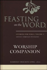 Feasting on the Word Worship Companion: Liturgies for Year A,  Volume 1