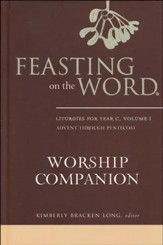 Feasting on the Word Worship Companion: Liturgies for Year C