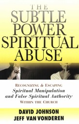 Subtle Power of Spiritual Abuse, The: Recognizing and Escaping Spiritual Manipulation and False Spiritual Authority Within the Church - eBook