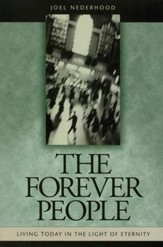 Forever People: Living Today in Light of Eternity