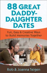 88 Great Daddy-Daughter Dates: Fun, Easy & Creative Ways to Build Memories Together - eBook