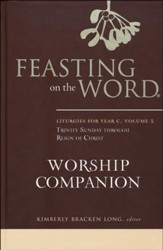 Feasting on the Word Worship Companion: Liturgies for Year C, Volume 2: Trinity Sunday through Reign of Christ