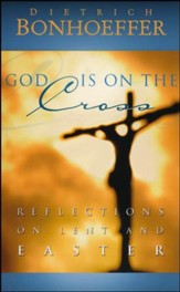 God Is on the Cross: Reflections on Lent and Easter