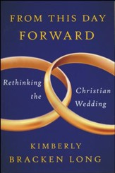 From This Day Forward: Rethinking the Christian Wedding