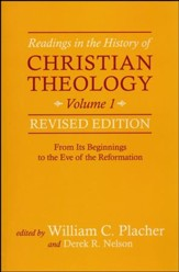 Readings in the History of Christian Theology, Volume 1, Revised Edition: From Its Beginnings to the Eve of the Reformation