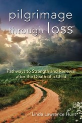 Pilgrimage Through Loss: Pathways to Strength and Renewal After the Death of a Child