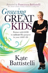 Growing Great Kids: Partner with God to cultivate His purpose in your child's life - eBook