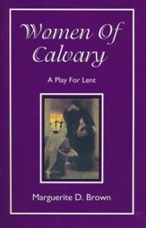 Women Of Calvary: A Play For Lent
