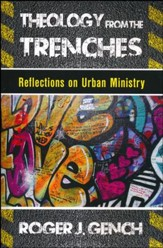 Theology from the Trenches: Reflections on Urban Ministry