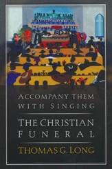 Accompany Them with Singing-The Christian Funeral
