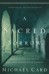 A Sacred Sorrow: Reaching Out to God in the Lost Language of Lament - eBook