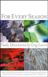 For Every Season, Volume 1: Daily Devotions by Greg Laurie