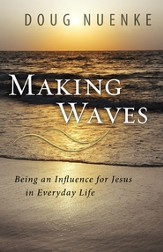 Making Waves: Being an Influence for Jesus in Everyday Life - eBook