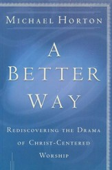 Better Way, A: Rediscovering the Drama of God-Centered Worship - eBook
