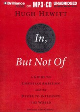 In, But Not Of: A Guide to Christian Ambition and the Desire to Influence the World Unabridged Audiobook on MP3