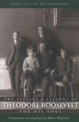 The Letters & Lessons of Theodore Roosevelt For His  Sons