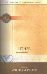 Library of Christian Classics - Luther: Lectures on Romans