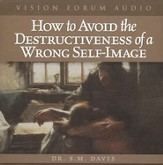 How to Avoid the Destructiveness of a Wrong Self-Image - Audiobook on CD