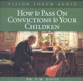 How to Pass on Convictions to Your Children                   - Audiobook on CD