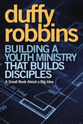 Building a Youth Ministry that Builds Disciples: A Small Book About a Big Idea - eBook