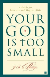 Your God Is Too Small: A Guide for Believers and Skeptics Alike - eBook