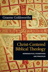 Christ-Centered Biblical Theology: Hermeneutical Foundations and Principles - PDF Download [Download]