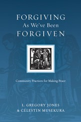 Forgiving As We've Been Forgiven: Community Practices for Making Peace - PDF Download [Download]