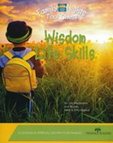 Family Nights Tool Chest: Wisdom Life Skills