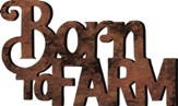 Born To Farm, Carved Wood Art, 19 x 11.5