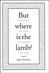 But Where Is the Lamb?: God, Abraham, and the Sacrifice of Isaac