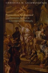 Postmodern Apologetics? Arguments for God in Contemporary Philosophy