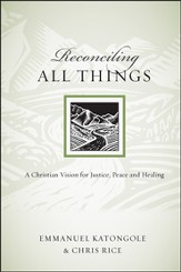 Reconciling All Things: A Christian Vision for Justice, Peace and Healing - PDF Download [Download]