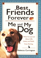 Best Friends Forever: Me and My Dog: What I've Learned About Life, Love, and Faith From My Dog - eBook