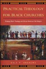 Practical Theology for Black Churches: Bridging Black Theology and African American Religion