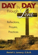 Day by Day Through Lent: Reflections, Prayers,  Practices