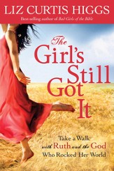 The Girl's Still Got It: Take a Walk with Ruth and the God Who Rocked Her World - eBook