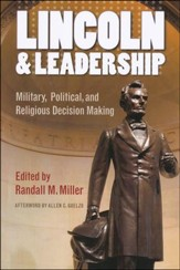 Lincoln and Leadership: Military, Political, and Religious Decision Making