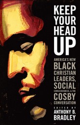 Keep Your Head Up: America's New Black Christian Leaders, Social Consciousness, and the Cosby Conversation - eBook