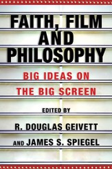 Faith, Film and Philosophy: Big Ideas on the Big Screen - PDF Download [Download]