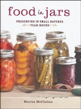 Food in Jars Preserving in Small Batches Year Round