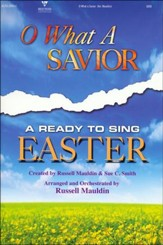 Oh What A Savior: Easter Musical Songbook