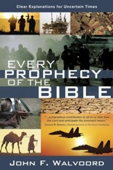 Every Prophecy of the Bible: Clear Explanations for Uncertain Times - eBook
