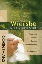 The Wiersbe Bible Study Series: 1 Corinthians: Discern the Difference Between Man's Knowledge and God's Wisdom - eBook