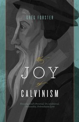 The Joy of Calvinism: Knowing God's Personal, Unconditional, Irresistible, Unbreakable Love - eBook