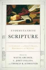 Understanding Scripture: An Overview of the Bible's Origin, Reliability, and Meaning - eBook