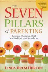 The Seven Pillars of Parenting, Simple And Fresh Advice On Training Kids